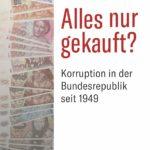 Alles nur gekauft?: Korruption in Deutschland 1949 bis heute