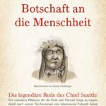 Botschaft an die Menschheit: Die legendäre Rede des Chief Seattle