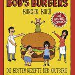 Bob's Burgers Burger Buch: Die besten Rezepte der Kultserie