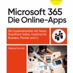 Microsoft 365: Die Online-Apps – Das Praxisbuch für Anwender