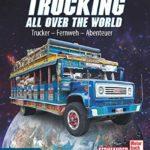 Trucking all over the World: Trucker - Fernweh - Abenteuer