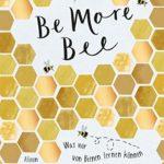 Be More Bee: Was wir von Bienen lernen können