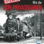 Enteignet: Wie die Klein- und Privatbahnen in der späteren DDR verstaatlicht wurden