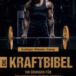Die Kraftbibel: 100 Übungen für den gezielten Muskelaufbau