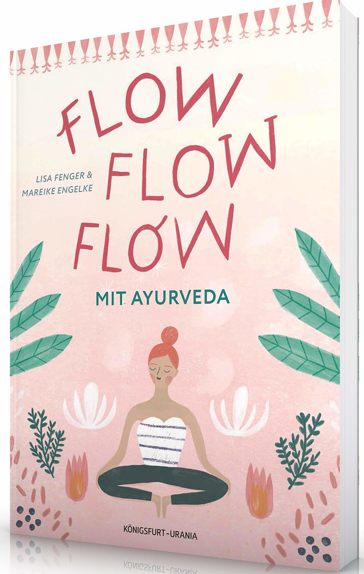 Flow flow flow mit Ayurveda: Mitten im Leben, voller Freude, lebendig und gesund