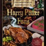 Das inoffizielle Kochbuch für Harry Potter Fans