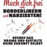 Mach dich frei von Borderlinern und Narzissten!