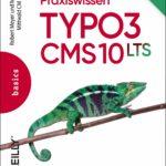 Praxiswissen TYPO3 CMS 10 LTS: Der praxisnahe TYPO3-Einstieg