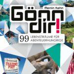Gönn dir!: 99 Lebensträume für Abenteuerhungrige