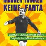"""""""Männer trinken keine Fanta"""": Eisenfüße, Laufwunder und andere Originale der Fußball-Bundesliga"""