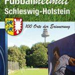 Fußballheimat Hamburg und Schleswig-Holstein: 100 Orte der Erinnerung