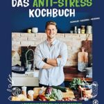 Das Anti-Stress Kochbuch: Leistungsstark im Homeoffice