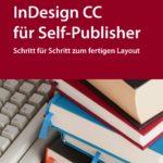 InDesign CC für Self-Publisher: Schritt für Schritt zum fertigen Layout