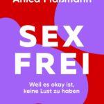 Sexfrei: Weil es okay ist, keine Lust zu haben