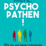 Hilfe, Psychopathen!: Wie wir uns gegen schwierige Menschen behaupten