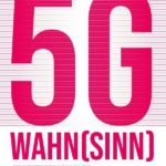 5G-Wahnsinn: Die Risiken des Mobilfunks