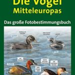 Die Vögel Mitteleuropas: Das große Fotobestimmungsbuch
